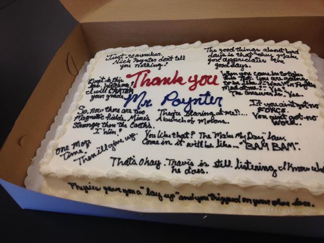 This is a picture of the cake Poynter's students got him when they graduated in May.  They quoted all the crazy things he told them throughout the year.
